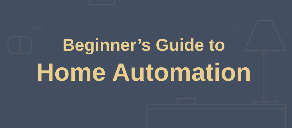 Beginner's Guide to Home Automation